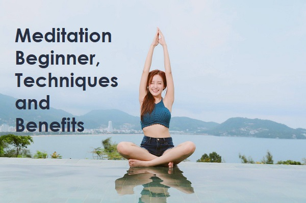 Meditation Beginner, Techniques and Benefits
